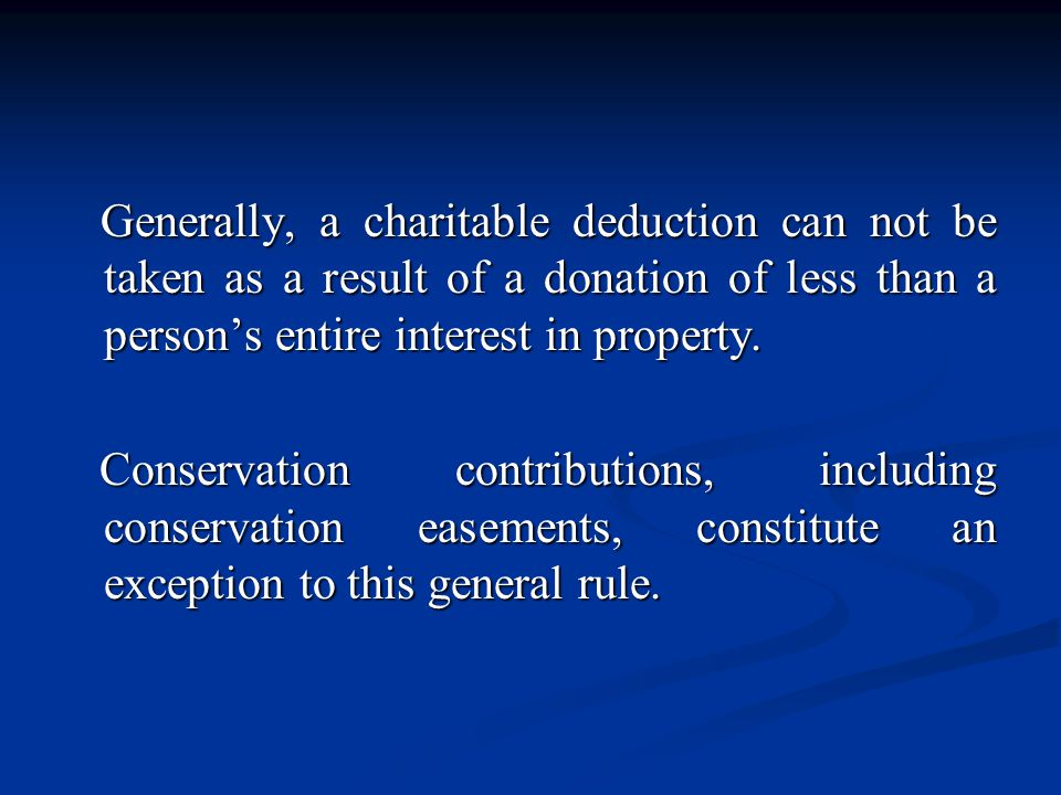 Generally, a charitable deduction can not be taken as a result of a donation of less than a person's entire interest in property.