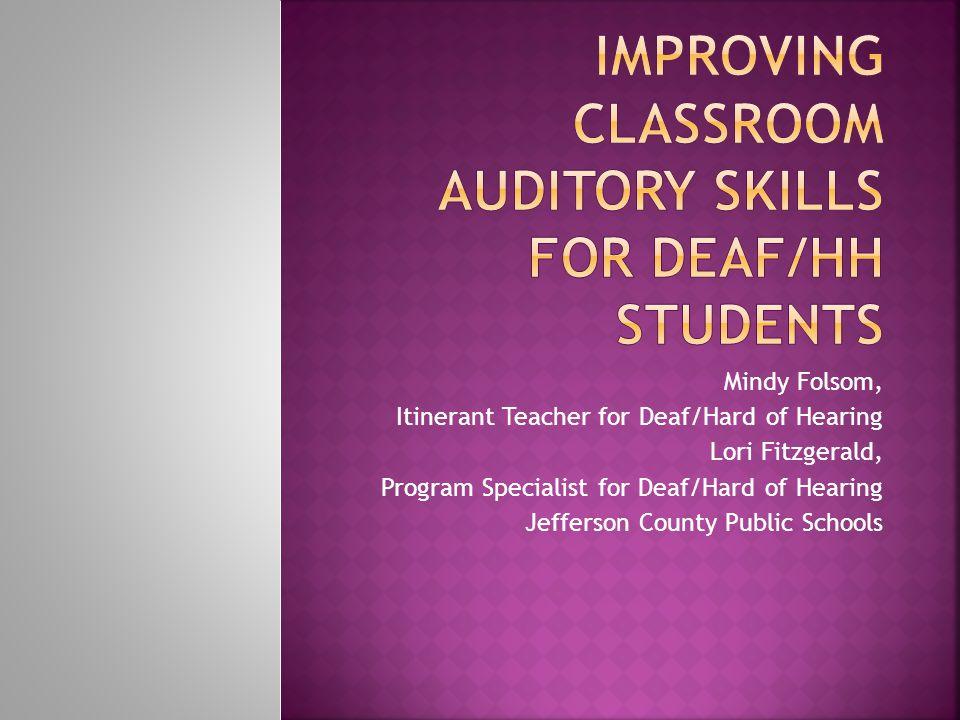 Mindy Folsom, Itinerant Teacher for Deaf/Hard of Hearing Lori Fitzgerald, Program Specialist for Deaf/Hard of Hearing Jefferson County Public Schools