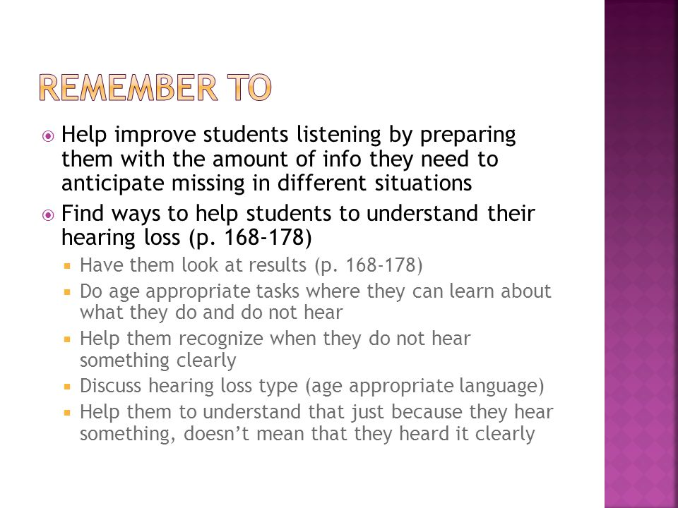  Help improve students listening by preparing them with the amount of info they need to anticipate missing in different situations  Find ways to hel