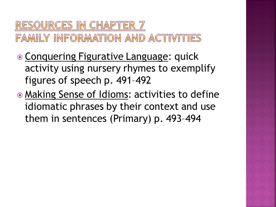  Conquering Figurative Language: quick activity using nursery rhymes to exemplify figures of speech p. 491–492  Making Sense of Idioms: activities t