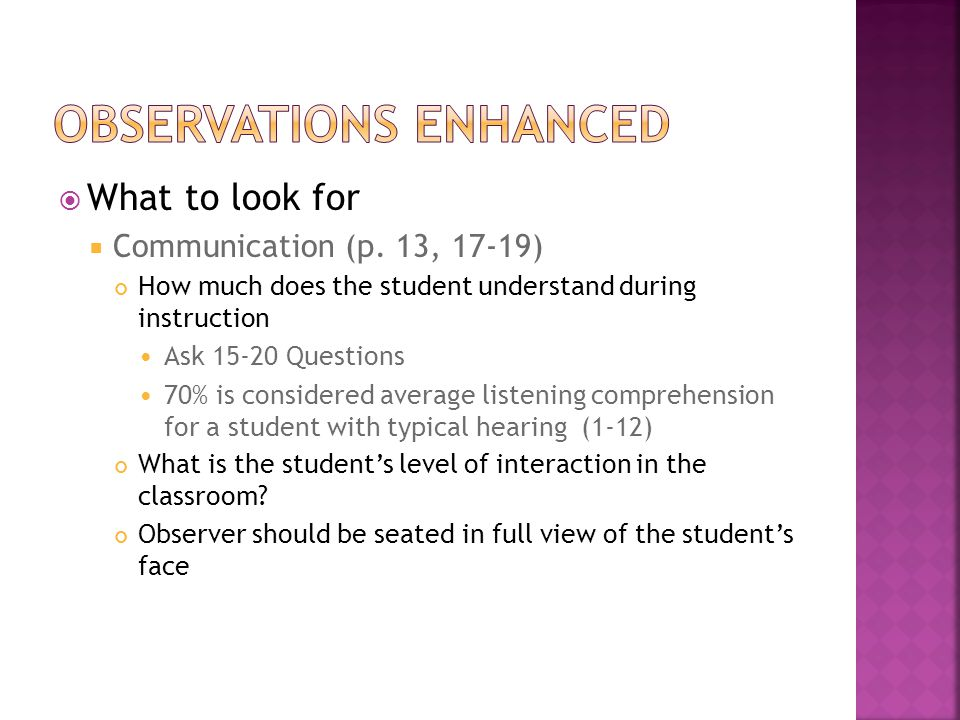  What to look for  Communication (p. 13, 17-19) How much does the student understand during instruction Ask 15-20 Questions 70% is considered averag