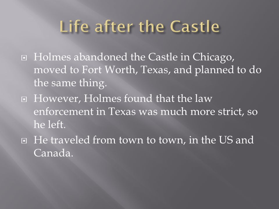  Holmes abandoned the Castle in Chicago, moved to Fort Worth, Texas, and planned to do the same thing.