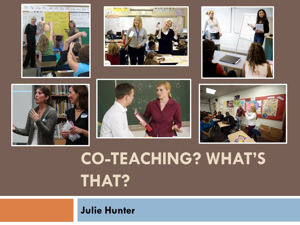CO-TEACHING? WHAT'S THAT? Julie Hunter