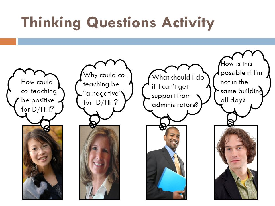 "Thinking Questions Activity Why could co- teaching be ""a negative"" for D/HH ? What should I do if I can't get support from administrators? How is this"