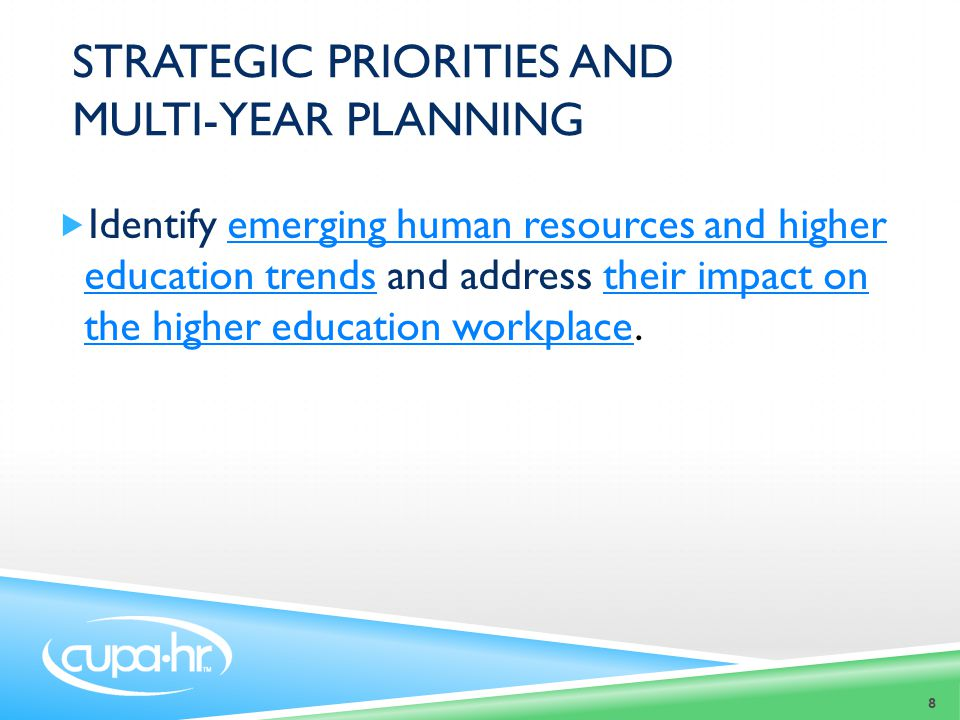  Identify emerging human resources and higher education trends and address their impact on the higher education workplace.emerging human resources and higher education trendstheir impact on the higher education workplace 8 STRATEGIC PRIORITIES AND MULTI-YEAR PLANNING