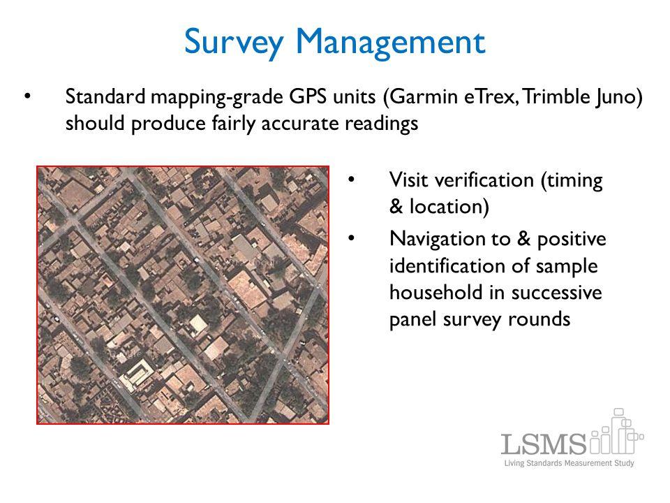 Survey Management Standard mapping-grade GPS units (Garmin eTrex, Trimble Juno) should produce fairly accurate readings Visit verification (timing & l