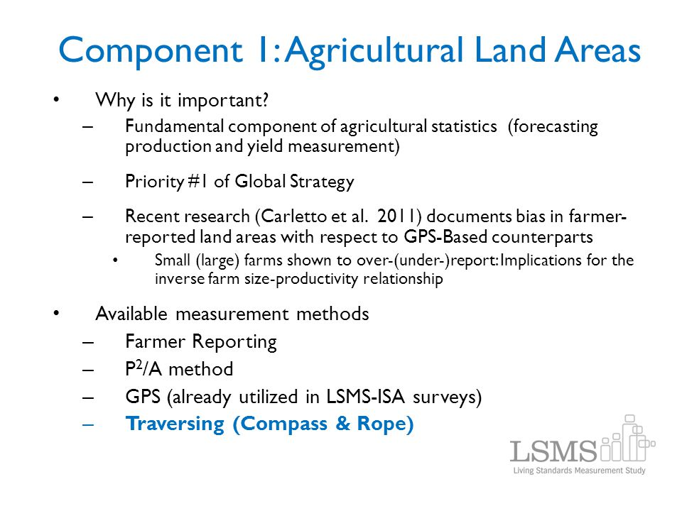Component 1: Agricultural Land Areas Why is it important? – Fundamental component of agricultural statistics (forecasting production and yield measure