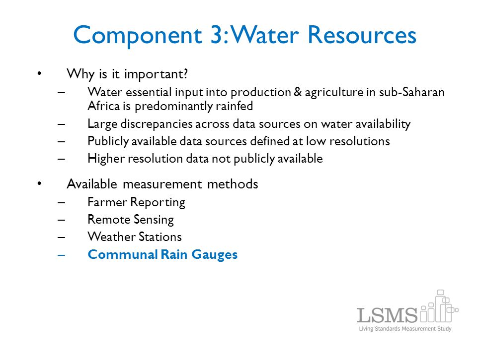 Component 3: Water Resources Why is it important? – Water essential input into production & agriculture in sub-Saharan Africa is predominantly rainfed