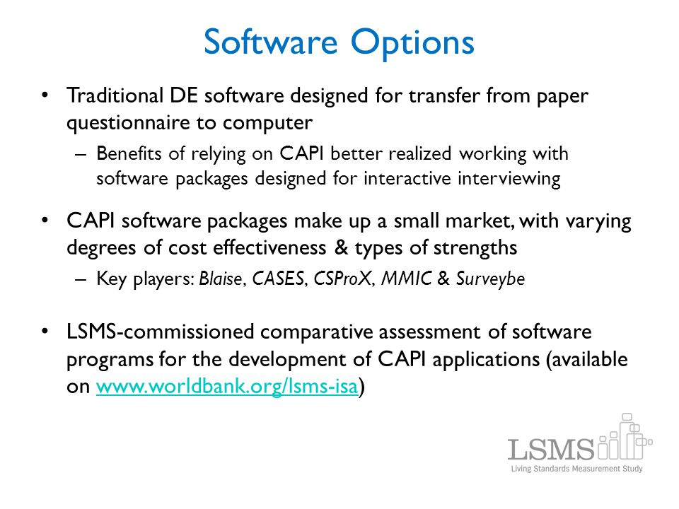 Software Options Traditional DE software designed for transfer from paper questionnaire to computer – Benefits of relying on CAPI better realized work