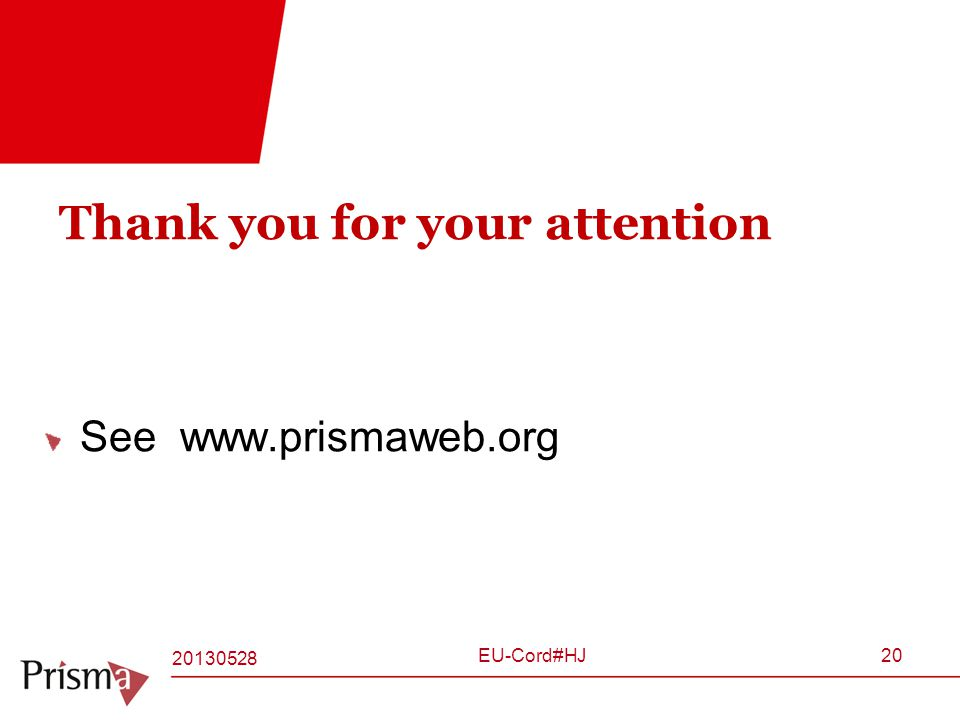 Thank you for your attention See www.prismaweb.org 20130528 EU-Cord#HJ20