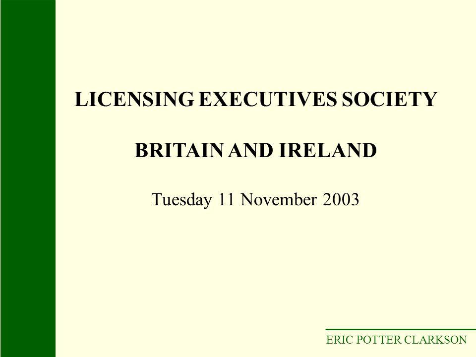 ERIC POTTER CLARKSON LICENSING EXECUTIVES SOCIETY BRITAIN AND IRELAND Tuesday 11 November 2003