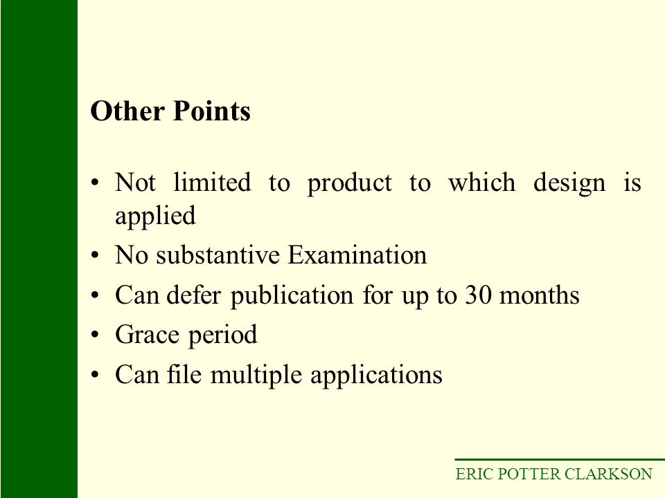 ERIC POTTER CLARKSON Not limited to product to which design is applied No substantive Examination Can defer publication for up to 30 months Grace peri