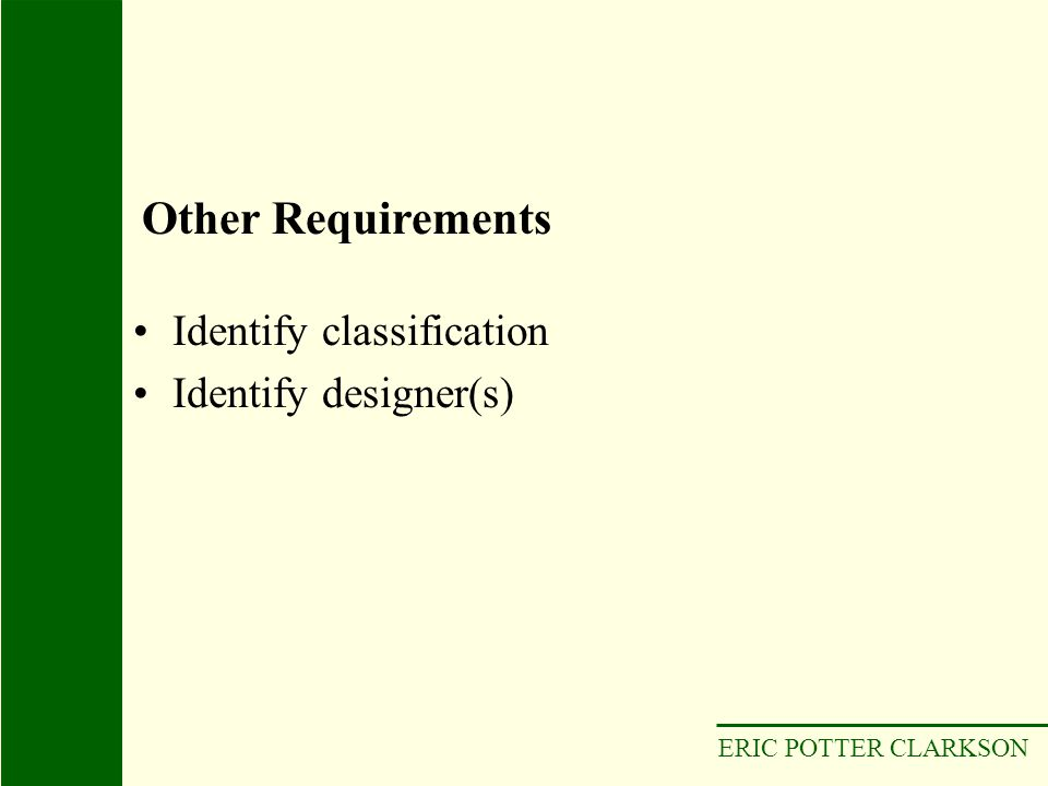 ERIC POTTER CLARKSON Identify classification Identify designer(s) Other Requirements