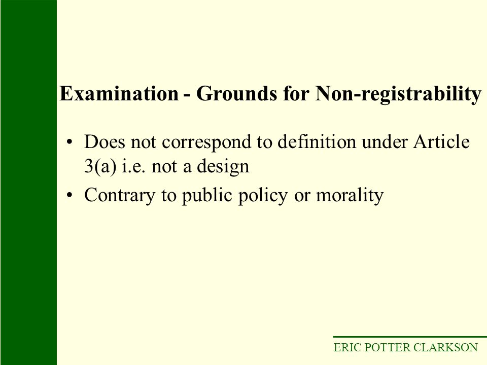 ERIC POTTER CLARKSON Does not correspond to definition under Article 3(a) i.e. not a design Contrary to public policy or morality Examination - Ground