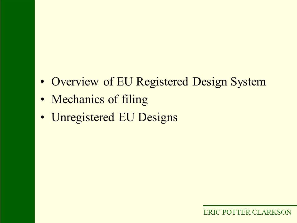 ERIC POTTER CLARKSON Overview of EU Registered Design System Mechanics of filing Unregistered EU Designs