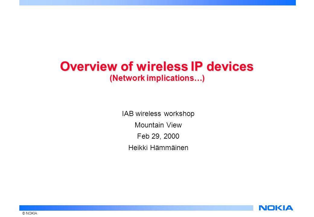 © NOKIA Overview of wireless IP devices (Network implications…) IAB wireless workshop Mountain View Feb 29, 2000 Heikki Hämmäinen