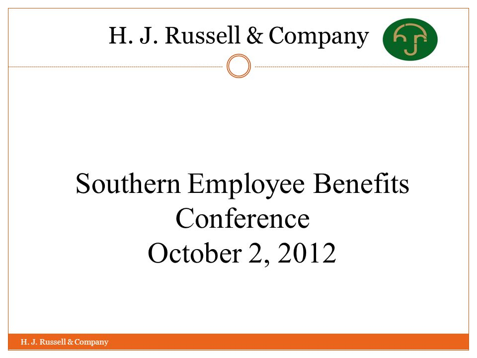 H. J. Russell & Company Southern Employee Benefits Conference October 2, 2012