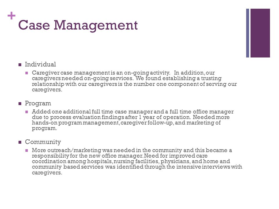 + Case Management Individual Caregiver case management is an on-going activity.
