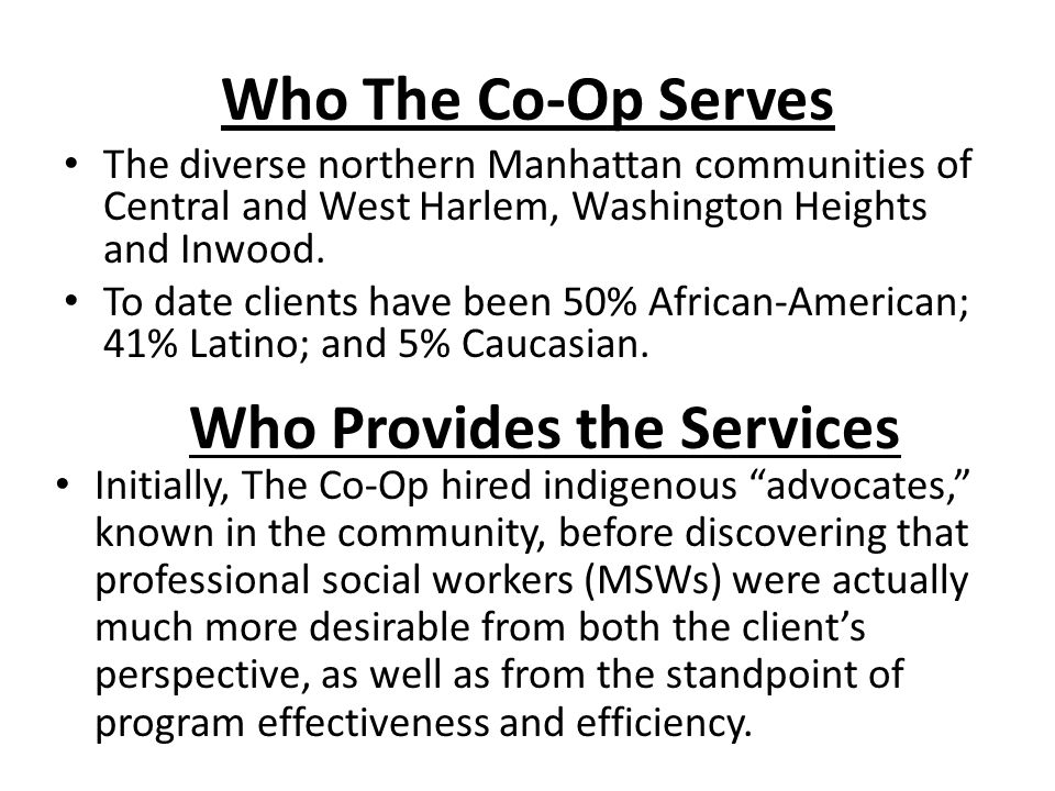 Who The Co-Op Serves The diverse northern Manhattan communities of Central and West Harlem, Washington Heights and Inwood.