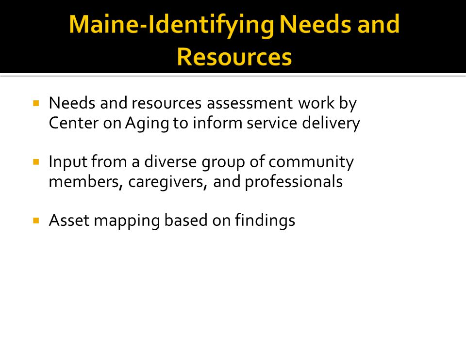  Needs and resources assessment work by Center on Aging to inform service delivery  Input from a diverse group of community members, caregivers, and professionals  Asset mapping based on findings