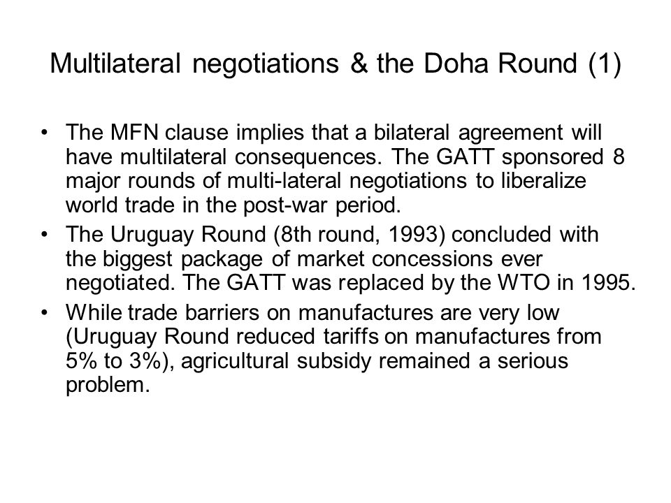 Multilateral negotiations & the Doha Round (1) The MFN clause implies that a bilateral agreement will have multilateral consequences. The GATT sponsor