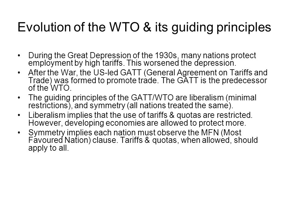 Evolution of the WTO & its guiding principles During the Great Depression of the 1930s, many nations protect employment by high tariffs. This worsened