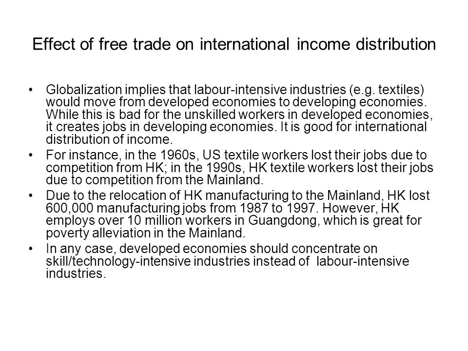Effect of free trade on international income distribution Globalization implies that labour-intensive industries (e.g.