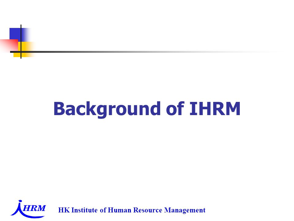 HK Institute of Human Resource Management Background of IHRM