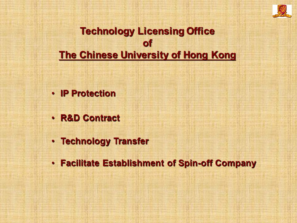 Technology Licensing Office of The Chinese University of Hong Kong IP ProtectionIP Protection R&D ContractR&D Contract Facilitate Establishment of Spin-off CompanyFacilitate Establishment of Spin-off Company Technology TransferTechnology Transfer