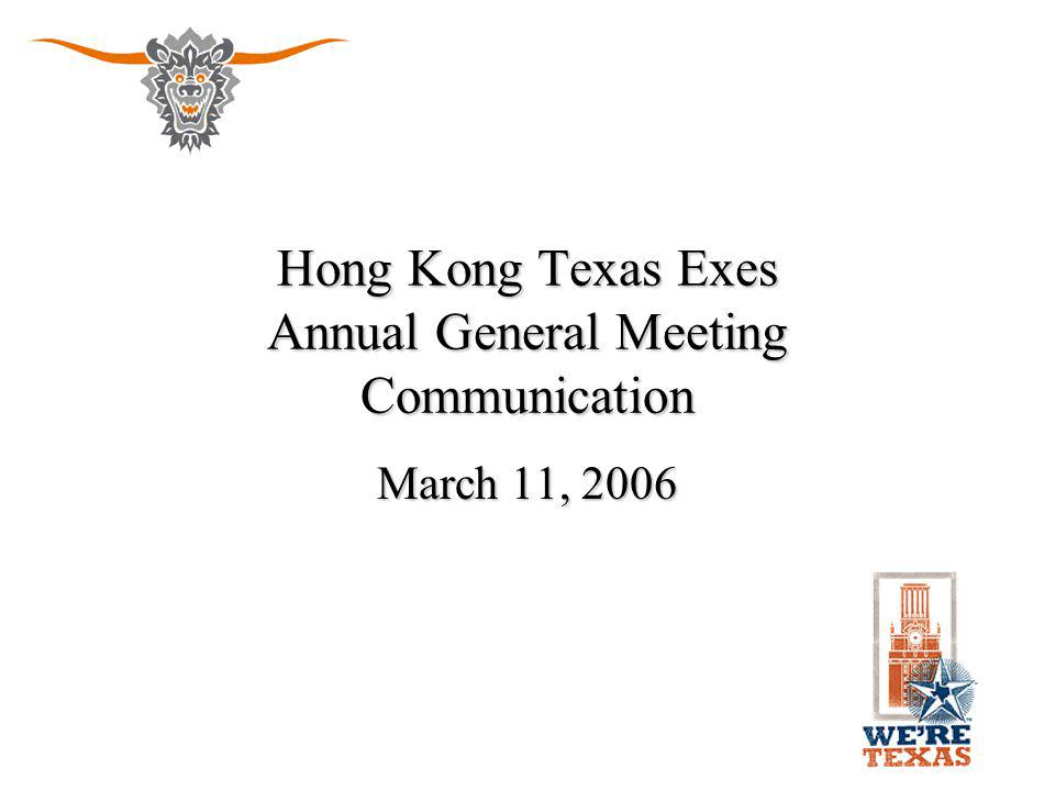 Internet Stuffs Email address: hongkong@alumni.utexas.netEmail address: hongkong@alumni.utexas.net Web site:Web site: –http://www.hktx.org/ –One of the few international chapter sites –Activity calendar + Event photos –Member information and refer an alumnus –Greeting cards –UT Links