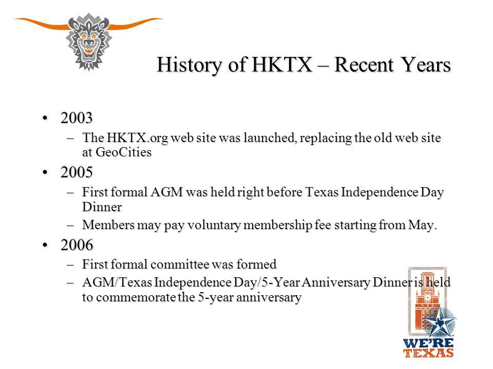 History of HKTX – Recent Years 20032003 –The HKTX.org web site was launched, replacing the old web site at GeoCities 20052005 –First formal AGM was he