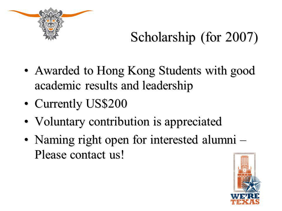 Scholarship (for 2007) Awarded to Hong Kong Students with good academic results and leadershipAwarded to Hong Kong Students with good academic results