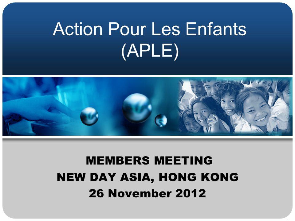 Action Pour Les Enfants (APLE) MEMBERS MEETING NEW DAY ASIA, HONG KONG 26 November 2012