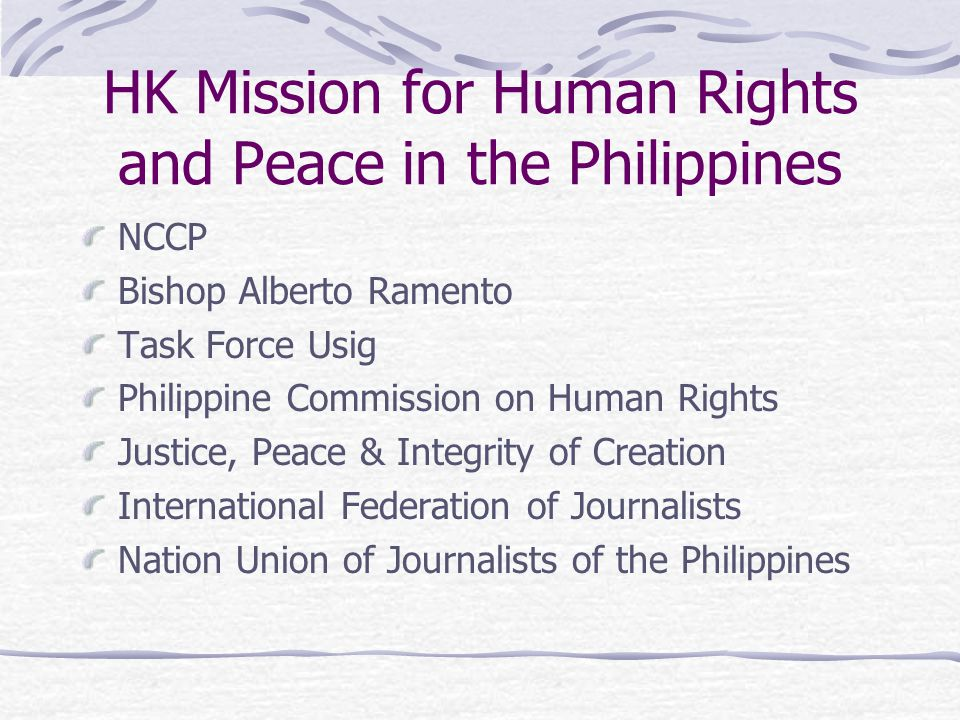 HK Mission for Human Rights and Peace in the Philippines NCCP Bishop Alberto Ramento Task Force Usig Philippine Commission on Human Rights Justice, Peace & Integrity of Creation International Federation of Journalists Nation Union of Journalists of the Philippines