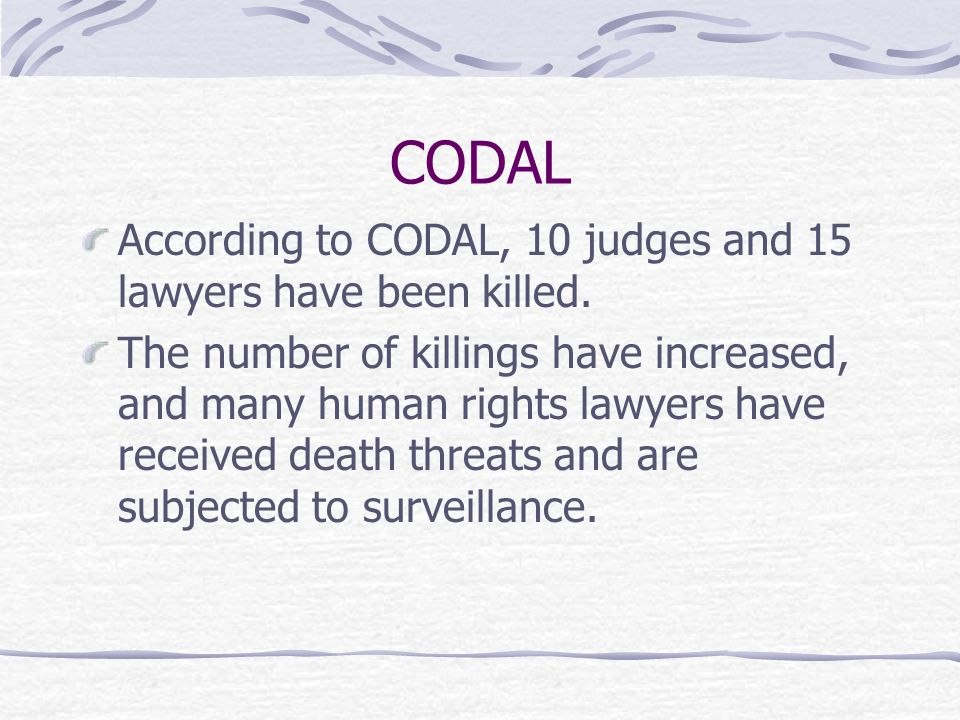 CODAL According to CODAL, 10 judges and 15 lawyers have been killed.