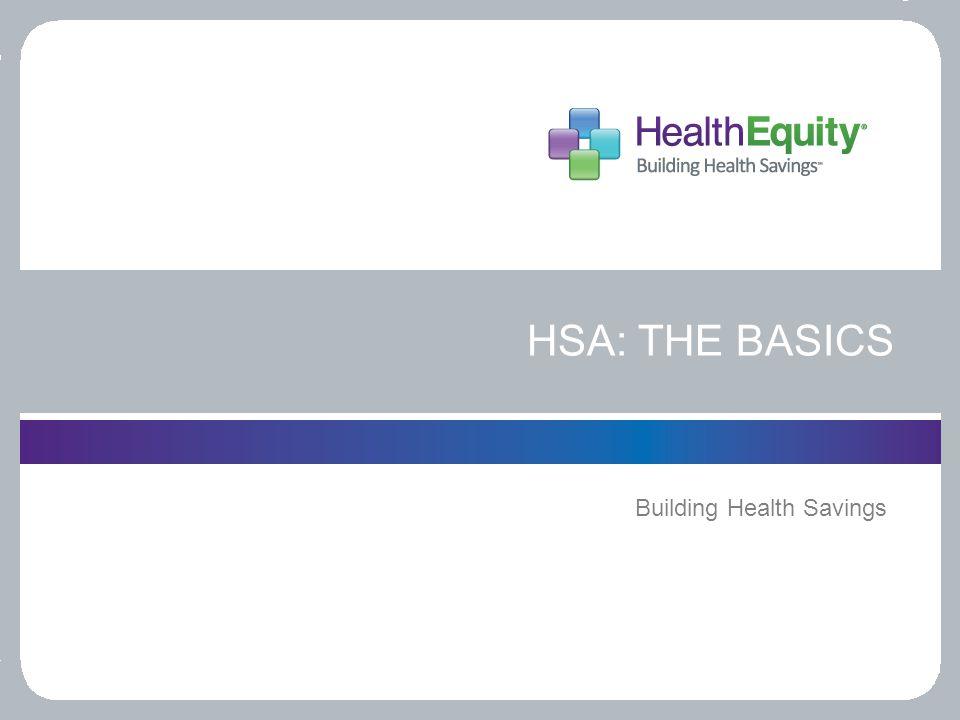 HSA: THE BASICS Building Health Savings