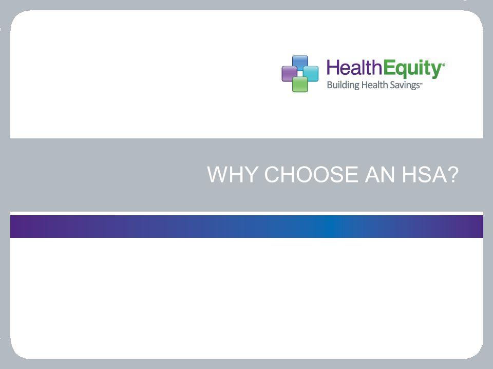 WHY CHOOSE AN HSA?