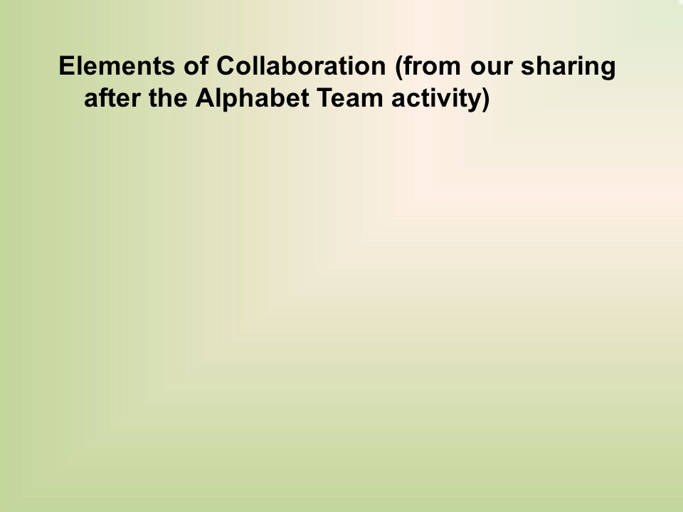 Elements of Collaboration (from our sharing after the Alphabet Team activity)
