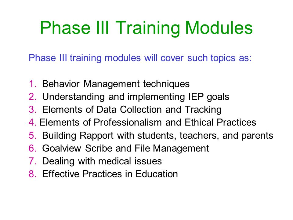 Phase III Training Modules Phase III training modules will cover such topics as: 1.