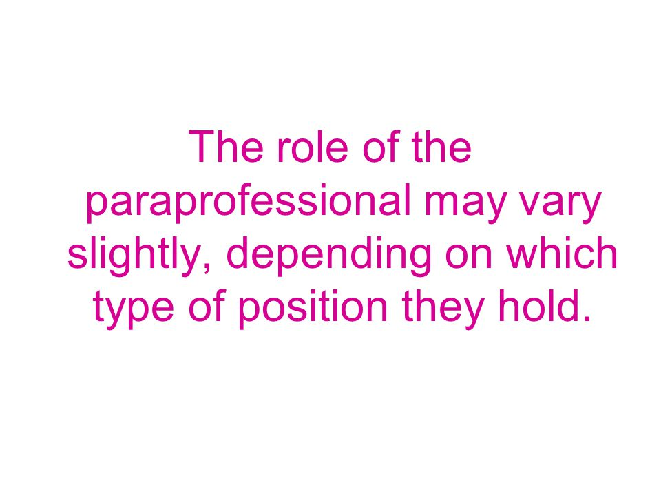 The role of the paraprofessional may vary slightly, depending on which type of position they hold.