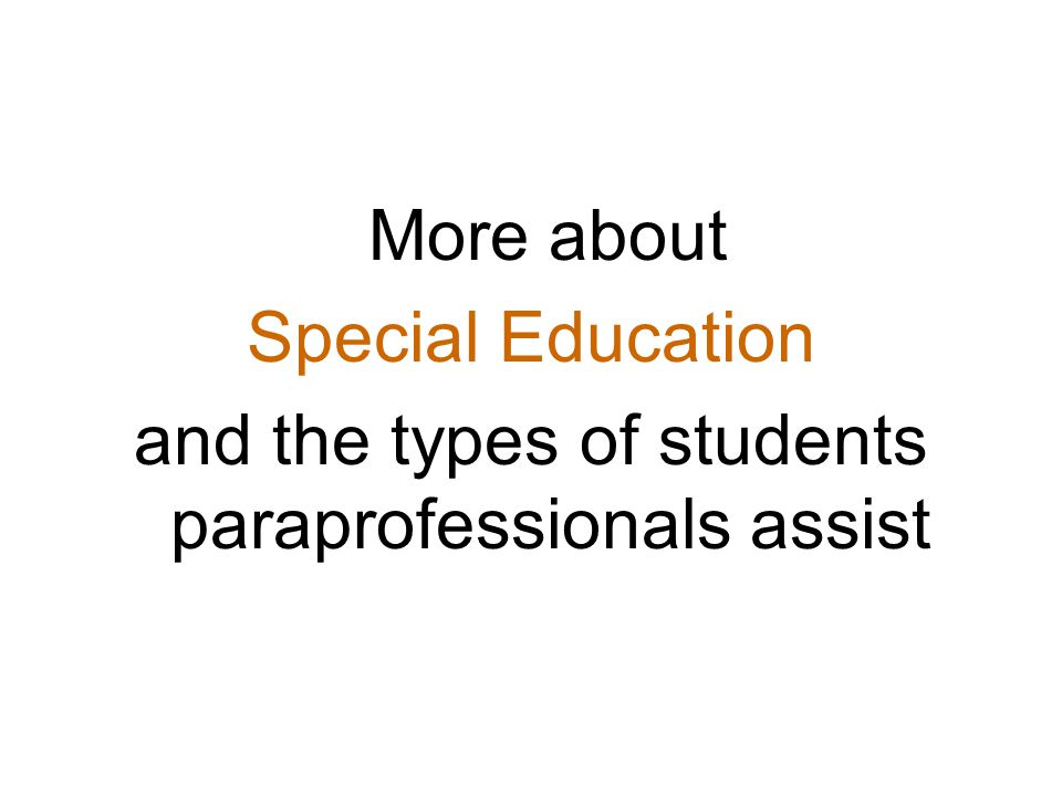 More about Special Education and the types of students paraprofessionals assist