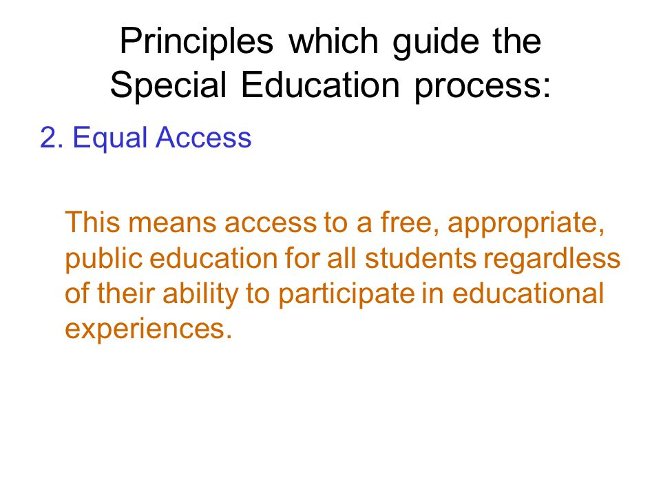 Principles which guide the Special Education process: 2.