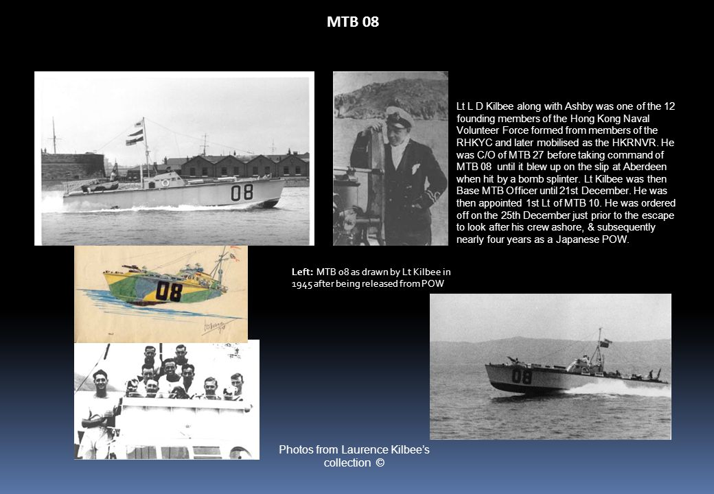 MTB 08 Lt L D Kilbee along with Ashby was one of the 12 founding members of the Hong Kong Naval Volunteer Force formed from members of the RHKYC and later mobilised as the HKRNVR.