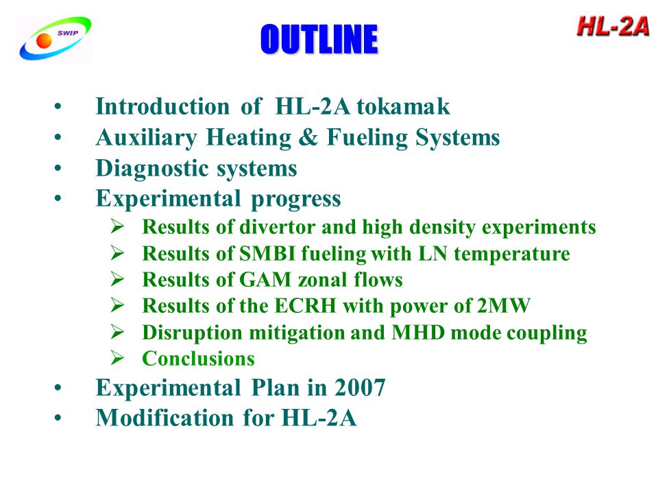 OUTLINE Introduction of HL-2A tokamak Auxiliary Heating & Fueling Systems Diagnostic systems Experimental progress  Results of divertor and high density experiments  Results of SMBI fueling with LN temperature  Results of GAM zonal flows  Results of the ECRH with power of 2MW  Disruption mitigation and MHD mode coupling  Conclusions Experimental Plan in 2007 Modification for HL-2A