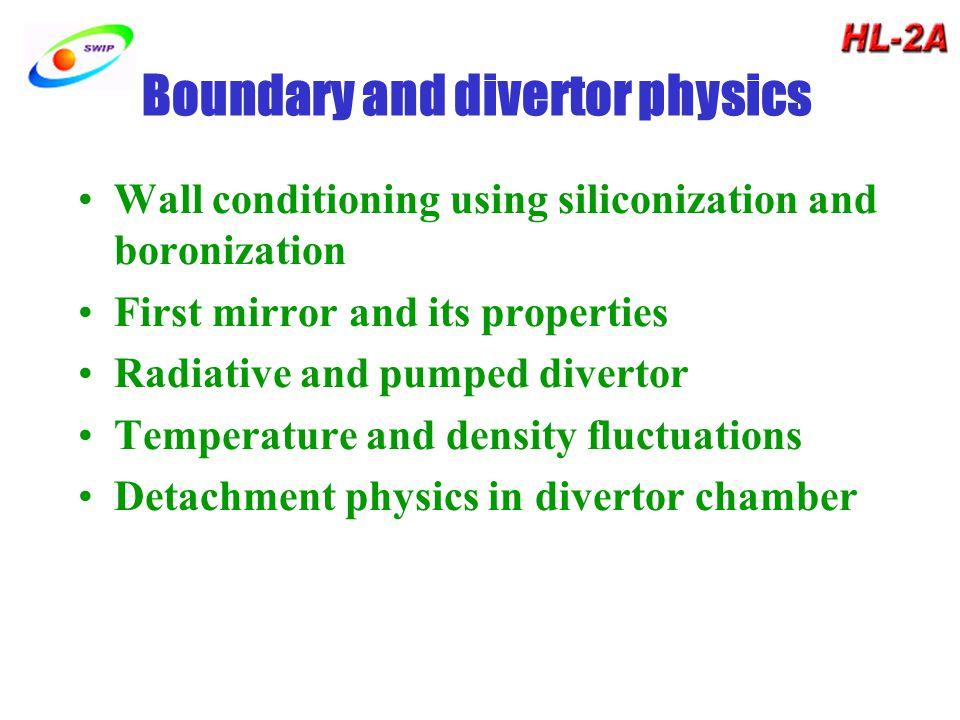 Boundary and divertor physics Wall conditioning using siliconization and boronization First mirror and its properties Radiative and pumped divertor Temperature and density fluctuations Detachment physics in divertor chamber