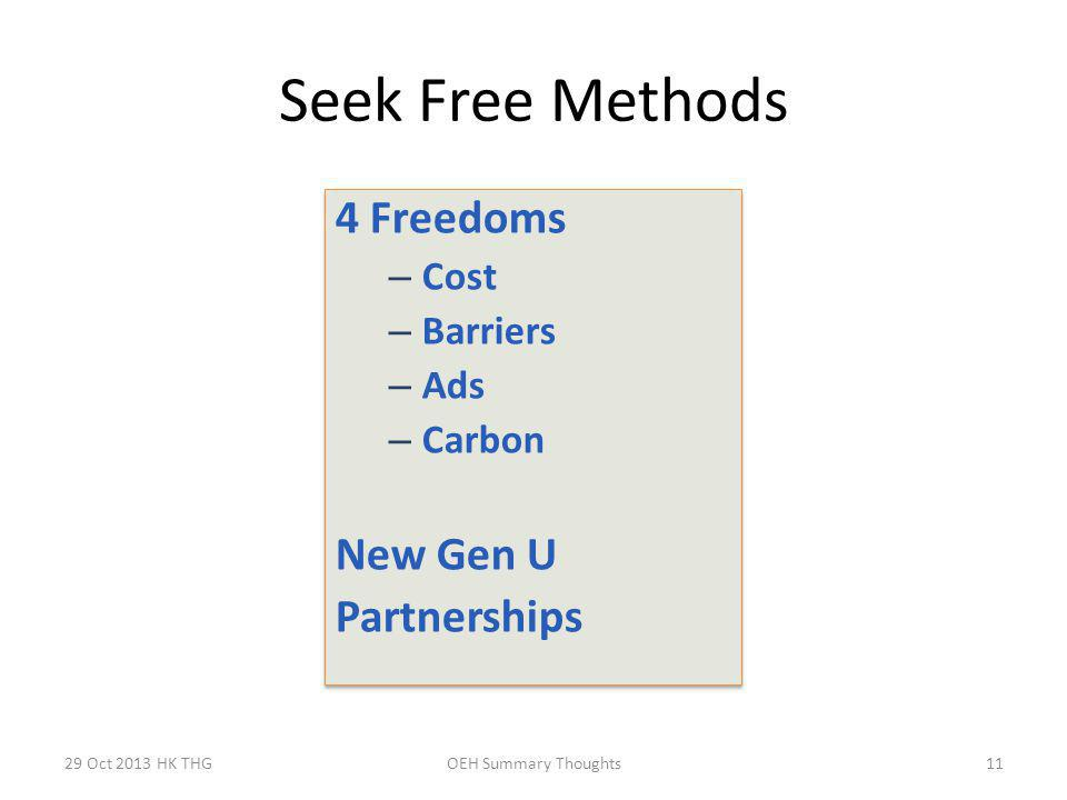 Seek Free Methods 29 Oct 2013 HK THGOEH Summary Thoughts11 4 Freedoms – Cost – Barriers – Ads – Carbon New Gen U Partnerships 4 Freedoms – Cost – Barriers – Ads – Carbon New Gen U Partnerships