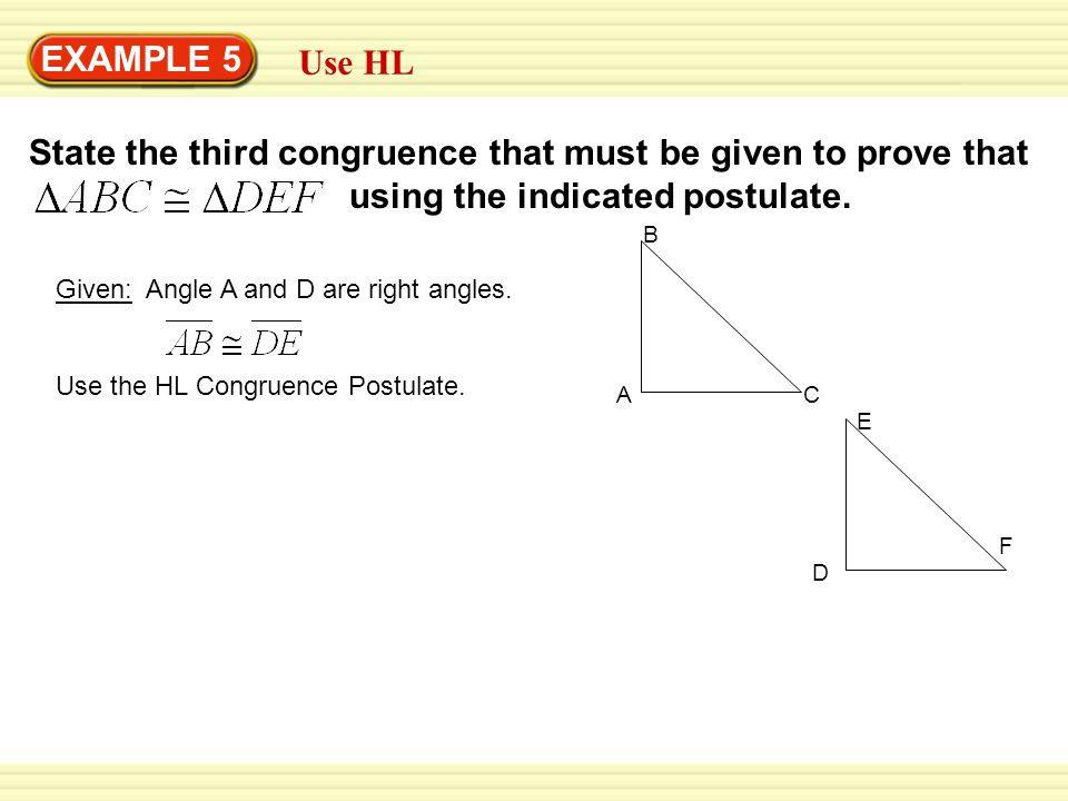 EXAMPLE 5 Use HL State the third congruence that must be given to prove that using the indicated postulate.