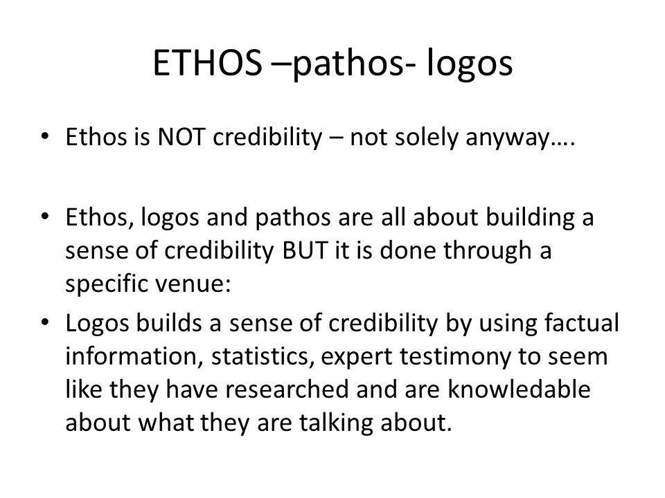 ETHOS –pathos- logos Ethos is NOT credibility – not solely anyway….