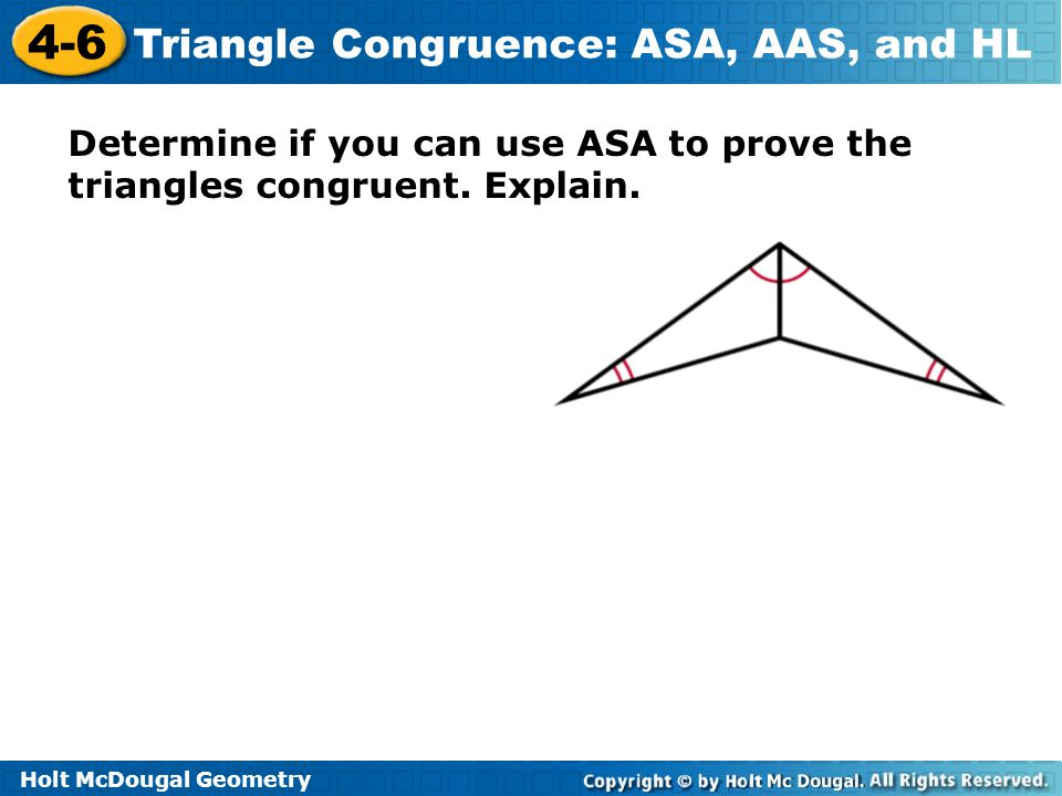 Holt McDougal Geometry 4-6 Triangle Congruence: ASA, AAS, and HL Determine if you can use ASA to prove NKL  LMN.