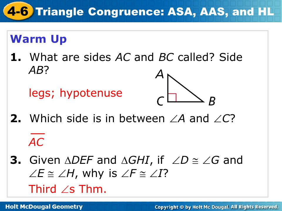 4-6 Triangle Congruence: ASA, AAS, and HL Warm Up 1. What are sides AC and BC called? Side AB? 2. Which side is in between A and C? 3. Given DEF an